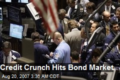 Credit Crunch Hits Bond Market