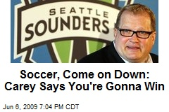 Soccer, Come on Down: Carey Says You're Gonna Win