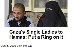 Gaza's Single Ladies to Hamas: Put a Ring on It