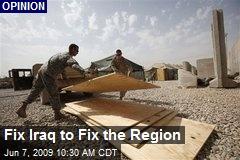 Fix Iraq to Fix the Region