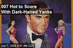 007 Hot to Score With Dark-Haired Yanks