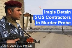 Iraqis Detain 5 US Contractors in Murder Probe