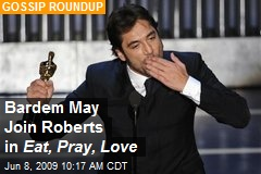 Bardem May Join Roberts in Eat, Pray, Love