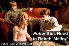 Potter Kids Need to Rebel: 'Malfoy'