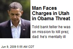 Man Faces Charges in Utah in Obama Threat