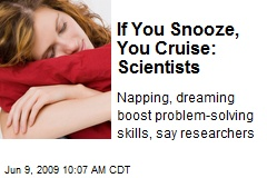If You Snooze, You Cruise: Scientists