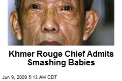 Khmer Rouge Chief Admits Smashing Babies