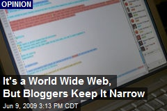 It's a World Wide Web, But Bloggers Keep It Narrow