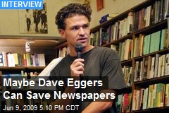 Maybe Dave Eggers Can Save Newspapers