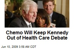 Chemo Will Keep Kennedy Out of Health Care Debate