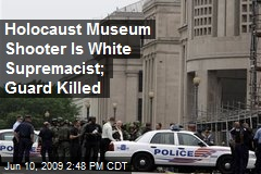 Holocaust Museum Shooter Is White Supremacist; Guard Killed