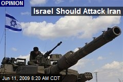 Israel Should Attack Iran