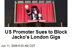 US Promoter Sues to Block Jacko's London Gigs