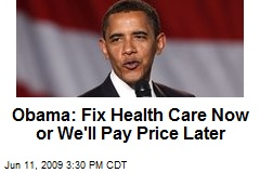 Obama: Fix Health Care Now or We'll Pay Price Later