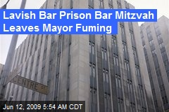 Lavish Bar Prison Bar Mitzvah Leaves Mayor Fuming