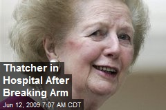 Thatcher in Hospital After Breaking Arm