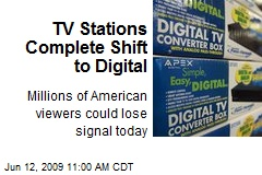 TV Stations Complete Shift to Digital