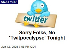 Sorry Folks, No 'Twitpocalypse' Tonight