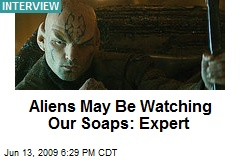 Aliens May Be Watching Our Soaps: Expert