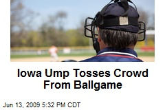 Iowa Ump Tosses Crowd From Ballgame