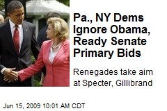 Pa., NY Dems Ignore Obama, Ready Senate Primary Bids