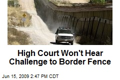 High Court Won't Hear Challenge to Border Fence