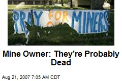 Mine Owner: They're Probably Dead
