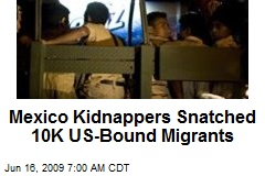 Mexico Kidnappers Snatched 10K US-Bound Migrants