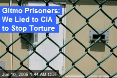 Gitmo Prisoners: We Lied to CIA to Stop Torture