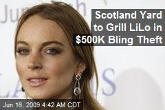 Scotland Yard to Grill LiLo in $500K Bling Theft