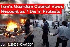 Iran's Guardian Council Vows Recount as 7 Die in Protests