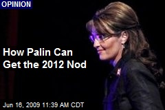 How Palin Can Get the 2012 Nod