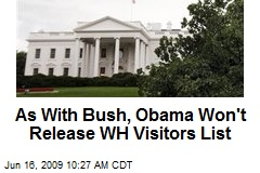 As With Bush, Obama Won't Release WH Visitors List