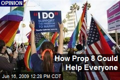 How Prop 8 Could Help Everyone