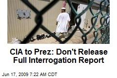 CIA to Prez: Don't Release Full Interrogation Report