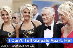 I Can't Tell Galpals Apart: Hef