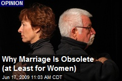 Why Marriage Is Obsolete (at Least for Women)