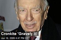 Cronkite 'Gravely Ill'