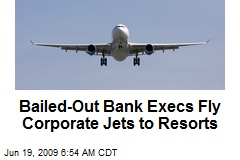 Bailed-Out Bank Execs Fly Corporate Jets to Resorts