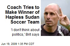Coach Tries to Make Winner of Hapless Sudan Soccer Team