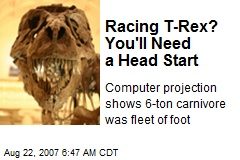 Racing T-Rex? You'll Need a Head Start