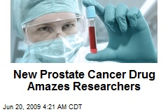 New Prostate Cancer Drug Amazes Researchers