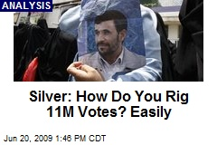 Silver: How Do You Rig 11M Votes? Easily