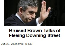 Bruised Brown Talks of Fleeing Downing Street