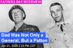 Dad Was Not Only a General, But a Patton
