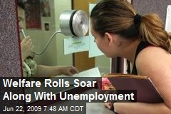 Welfare Rolls Soar Along With Unemployment