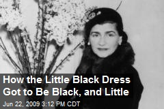 How the Little Black Dress Got to Be Black, and Little