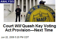 Court Will Quash Key Voting Act Provision—Next Time