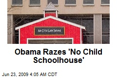 Obama Razes 'No Child Schoolhouse'