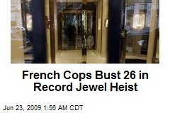 French Cops Bust 26 in Record Jewel Heist